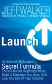 Book Cover Image. Title: Launch:  An Internet Millionaire's Secret Formula To Sell Almost Anything Online, Build A Business You Love, And Live The Life Of Your Dreams, Author: Jeff Walker