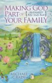 Book Cover Image. Title: Making God Part of Your Family:  The Family Bible Study Book, Author: Michael Grady