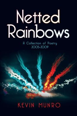 Netted Rainbows: A Collection of Poetry 2005-2009