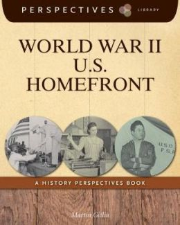 World War II U.S. Homefront : A History Perspectives Book