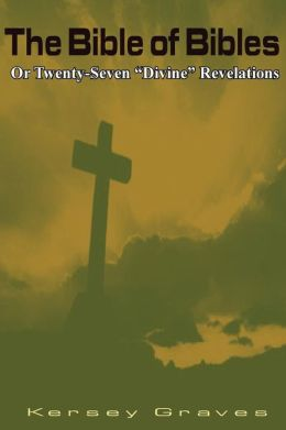 The Bible of Bibles: Or, or Twenty-Seven Divine Revelations
