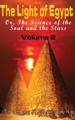 The Light of Egypt; Or, the Science of the Soul and the Stars: Volume 2