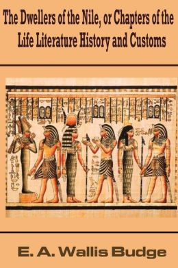 The Dwellers of the Nile, or Chapters of the Life Literature History and Customs