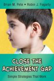 Book Cover Image. Title: Close the Achievement Gap:  Simple Strategies That Work, Author: Brian M. Pete