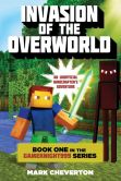 Book Cover Image. Title: Invasion of the Overworld:  Book One in the Gameknight999 Series: An Unofficial Minecrafter's Adventure, Author: Mark Cheverton