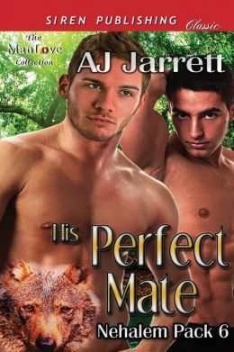 His Perfect Mate [Nehalem Pack 6] (Siren Publishing Classic Manlove)