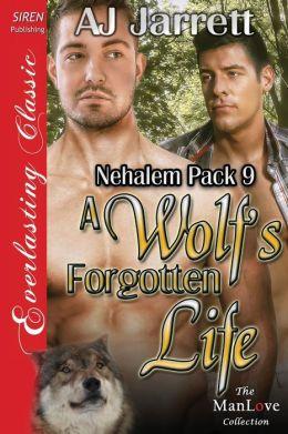 A Wolf's Forgotten Life [Nehalem Pack 9] (Siren Publishing Everlasting Classic Manlove)