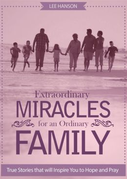 Extraordinary Miracles for an Ordinary Family: True Stories that will Inspire You to Hope and Pray