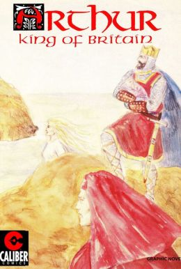 Arthur: King of Britain (Graphic Novel)