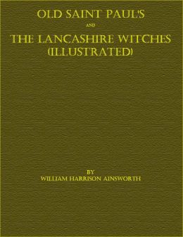 Old Saint Paul's and The Lancashire Witches (Illustrated)