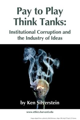 Pay-to-Play Think Tanks: Institutional Corruption and the Industry of Ideas