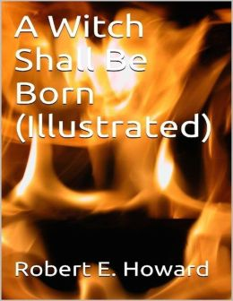 A Witch Shall Be Born (Illustrated)
