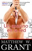 Book Cover Image. Title: Un asesino en la red, Author: Matthew W. Grant