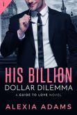 Book Cover Image. Title: His Billion-Dollar Dilemma (Entangled Indulgence), Author: Alexia Adams