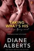 Book Cover Image. Title: Taking What's His (Entangled Brazen), Author: Diane Alberts