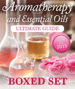 Aromatherapy and Essential Oils Ultimate Guide (Boxed Set): 3 Books In 1 Essential Oils and Aromatherapy Guide with Recipes, Uses and Benefits