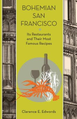 Bohemian San Francisco: Its Restaurants and Their Most Famous Recipes