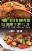 Book Cover Image. Title: Paleo for Beginners:  All about the Paleo Diet: How to Get Healthy & Lose Weight, Author: Joanne Outram