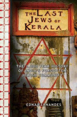The Last Jews of Kerala: The Two-Thousand-Year History of India's Forgotten Jewish Community