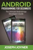 Book Cover Image. Title: Android Programming For Beginners:  The Ultimate Android App Developer's Guide, Author: Joseph Joyner