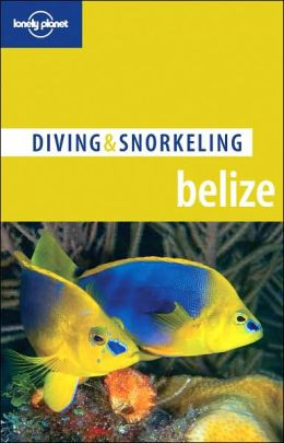 Lonely Planet: Diving and Snorkeling Belize