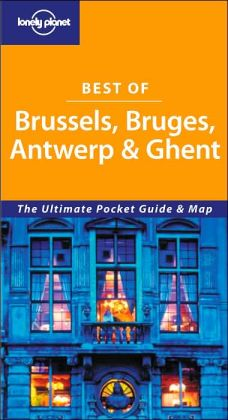 Lonely Planet: Best of Brussels, Bruges, Antwerp & Ghent