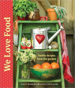 We Love Food: Family Recipes From the Garden