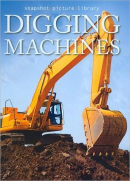 Digging Machines (Snapshot Picture Library Series)