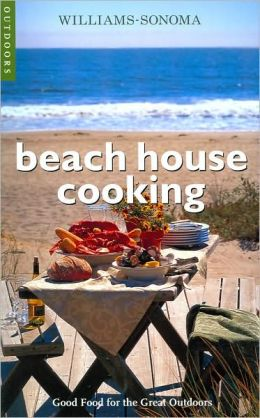 Beach House Cooking (Williams-Sonoma Outdoors Series)