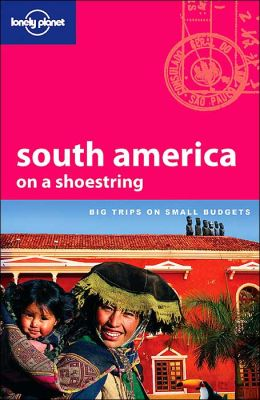 South America on a Shoestring (Lonely Planet on a Shoestring Series)