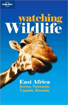 Lonely Planet: Watching Wildlife: East Africa, 2/E