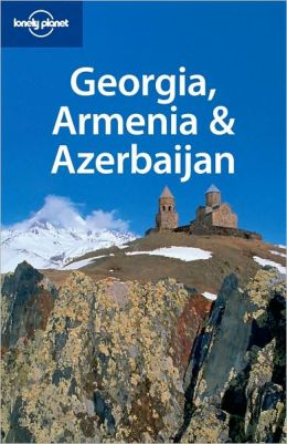 Lonely Planet: Georgia, Armenia and Azerbaijan