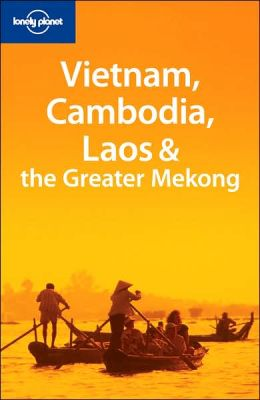 Lonely Planet: Vietnam, Cambodia, Laos and the Greater Mekong