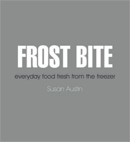 Frost Bite: Everyday Food Fresh from the Freezer