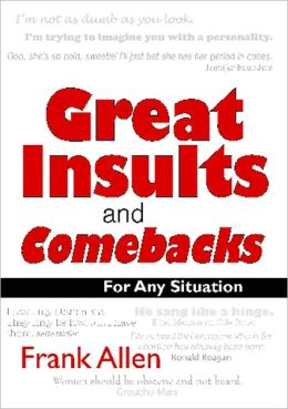 Great Insults and Comebacks: The Fine Art of Verbal Annihilation