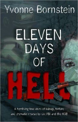 Eleven Days of Hell: A Terrifying True Story of Kidnap, Torture and Dramatic Rescue by the FBI and the KGB