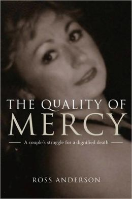 The Quality of Mercy: One Brave Couple's Struggle for a Dignified Death