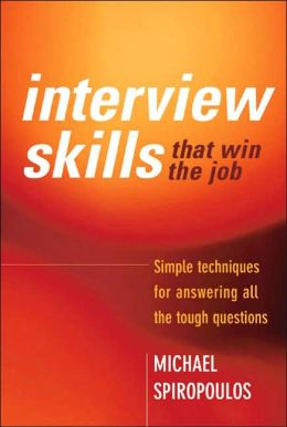 Interview Skills That Win the Job: Simple Techniques for Answering All the Tough Questions