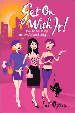 Get On with It!: How to be Sassy, Successful and Single