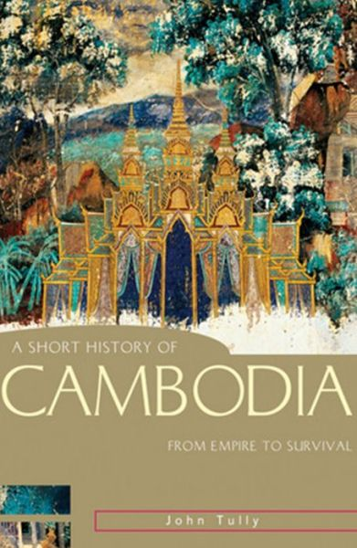 English textbooks download A Short History of Cambodia: From Empire to Survival (English Edition) by John Tully iBook 9781741158571