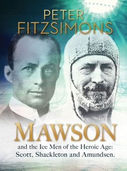 Mawson: And the Ice Men of the Heroic Age: Scott, Shackleton and Amundsen.