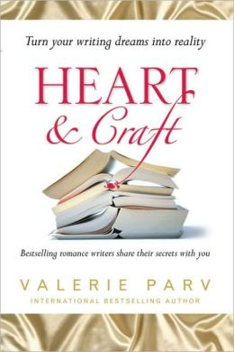 Heart and Craft: Bestselling Romance Writers Share Their Secrets with You