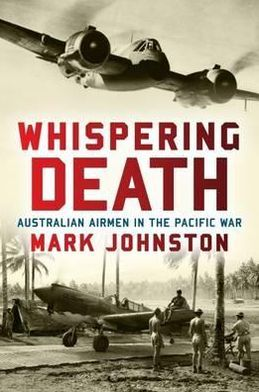 Whispering Death: Australian Airmen in the Pacific War