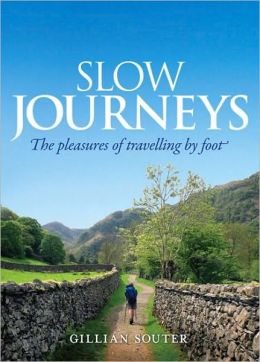 Slow Journeys: The Pleasures of Travelling By Foot
