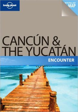Lonely Planet Cancun & the Yucatan Encounter