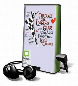 Through the Looking-Glass: And What Alice Found There [With Earbuds]