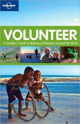 Lonely Planet Volunteer: A Traveller's Guide to Making a Difference Around