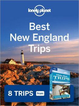 Lonely Planet Best New England Trips: 8 Trips from USA's Best Trips Travel Guide