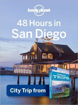 Lonely Planet 48 Hours in San Diego: City Trip from USA's Best Trips Travel Guide