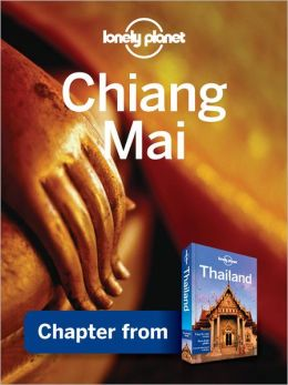 Lonely Planet Chiang Mai Province: Chapter from Thailand Travel Guide